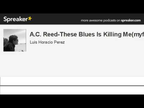 A.C. Reed-These Blues Is Killing Me(myfr (hecho con Spreaker)