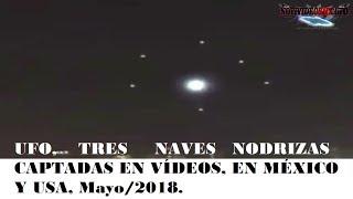 UFO,TRES NAVES NODRIZAS CAPTADAS EN VÍDEOS, EN MÉXICO Y USA, Mayo/2018.