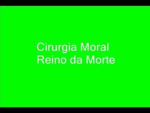 Cirurgia Moral - Reino Da Morte video