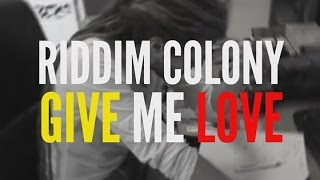 Riddim Colony - Give Me Love Lyric 2014