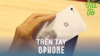 Vật Vờ - Trên tay đánh giá nhanh BPhone: điện thoại đầu tiên của Việt Nam: Snapdragon 801, 3GB RAM