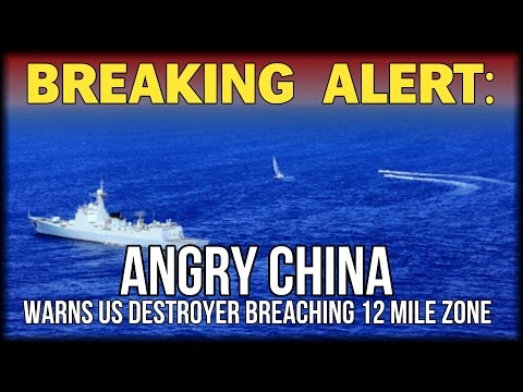 BREAKING: ANGRY CHINA WARNS US DESTROYER BREACHING 12 MILE ZONE