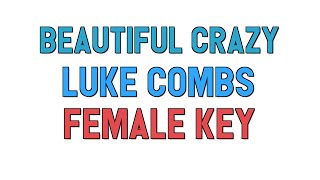 Beautiful Crazy (Female Key KARAOKE) Luke Combs | for lyrics / cover