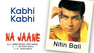 Kabhi Kabhi - Na Jaane | Nitin Bali | Official Hindi Pop Song