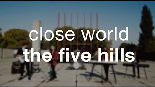 The Five Hills - Close World