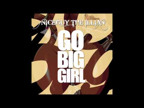 Niceguy The Illian - Go Big Girl (Big Girls Anthem) [Amsterdam Unsigned Artist] [Audio]
