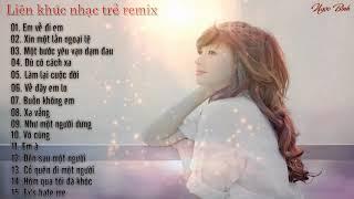 Em về đi em Remix   LK Nhạc Trẻ Remix Mới Nhất 2019