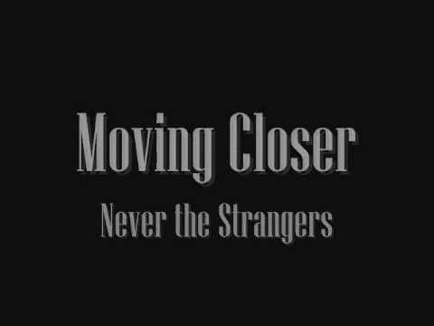 Never The Strangers - Moving Closer