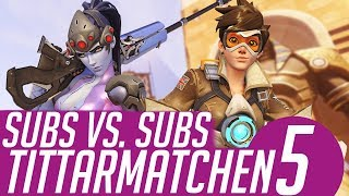SUBS vs. SUBS: TITTARMATCHEN #5 [Overwatch]