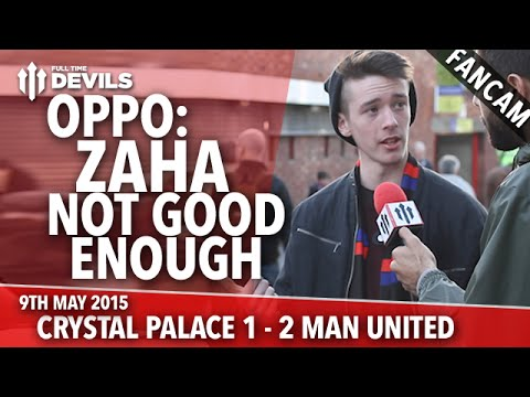 OPPO: Zaha Not Good Enough | Crystal Palace 1-2 Manchester United | FANCAM