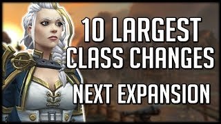 10 LARGEST CLASS CHANGES IN BFA | WoW Battle for Azeroth