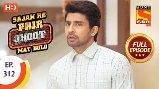Sajan Re Phir Jhoot Mat Bolo - Ep 312 - Full Episode - 7th August, 2018