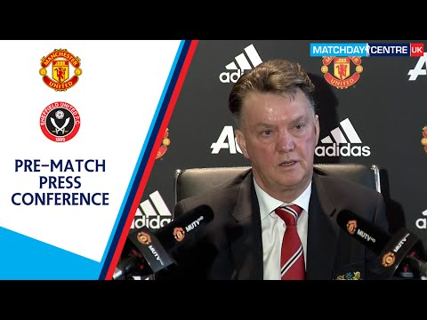 Manchester United vs Sheffield United : Louis Van Gaal Press Conference