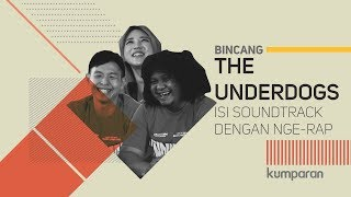 The Underdogs: Isi Soundtrack dengan Nge Rap | Bincang kumparan