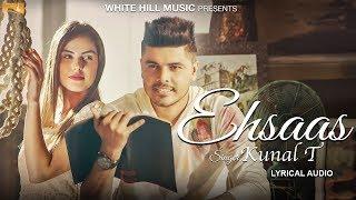 Ehsaas (Lyrical Audio) Kunal T | Punjabi Lyrical Audio 2017 | White Hill Music