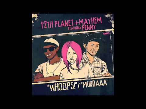 12th Planet & Mayhem - Whoops! (feat. Penny)