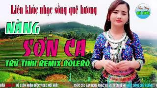 Nhạc Sống Quê Hương | NÀNG SƠN CA NHẠC SỐNG DJ BOLERO TRỮ TÌNH HAY NHẤT LIÊN KHÚC SẾN SỐNG