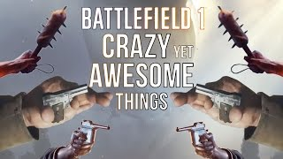 Battlefield 1: 10 Crazy Yet Awesome Things