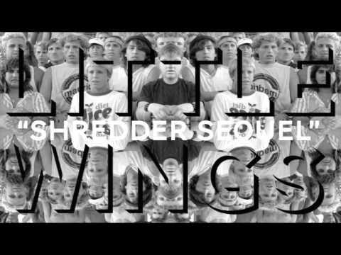 Little Wings - Shredder Sequel