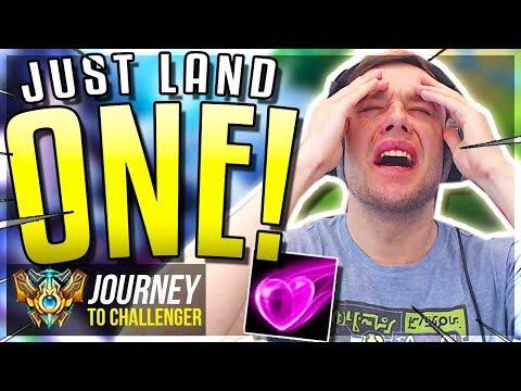 JUST..LAND...OONNNNNNEEEEEE!!!!!!!!!!!!!!!!!!! - Journey To Challenger | League of Legends
