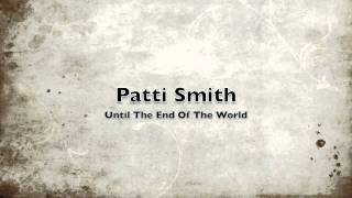 Watch Patti Smith Until The End Of The World video