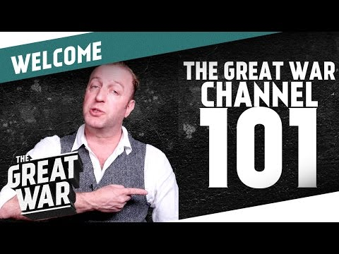 Welcome! - The Great War Channel 101
