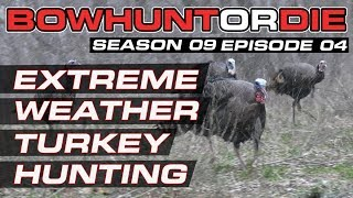 Snowstorm Turkey Hunting & Spring Bowhunting Action! BHOD Season 09 Episode 04