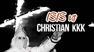 ISIS vs The Christian KKK - Does the Terrorist KKK Represent Christianity?