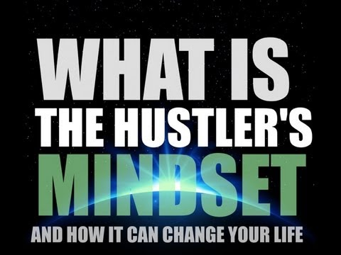 What Is The Hustler's MindSet? How it can change your life!