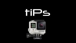 GoPro Hero 4 Tips