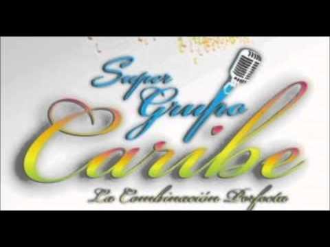 Popurri De Exitos,la Combinacion Perfecta Del Super Grupo Caribe 2012. video