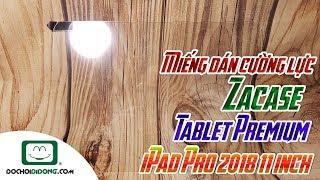 Miếng dán cường lực iPad Pro 2018 11 inch Zacase Tablet Premium