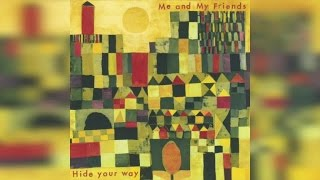 Me and My Friends - Hide Your Way (Full Album Stream)
