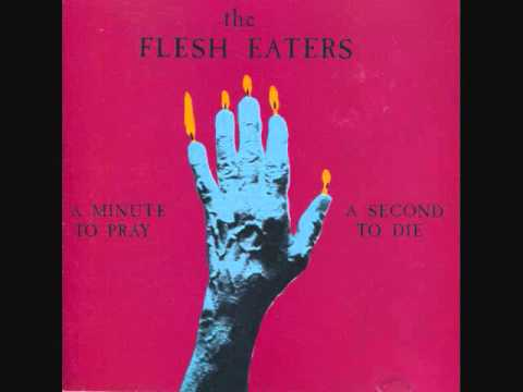The Flesh Eaters - Pray Till You Sweat