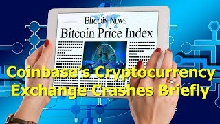 Coinbase's cryptocurrency exchange crashes briefly
