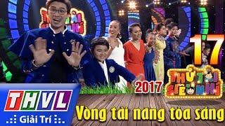 THVL | Thử tài siêu nhí 2017 – Tập 17: Vòng tài năng tỏa sáng