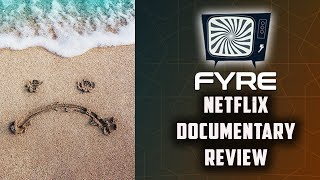 FYRE NETFLIX DOCUMENTARY MOVIE REVIEW - Double Toasted Reviews