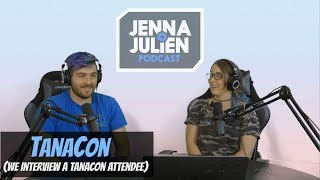 Podcast #191 - Tanacon (We interviewed a Tanacon attendee)