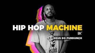 Hip Hop Machine #2 - BK' - Deus do Furdunço