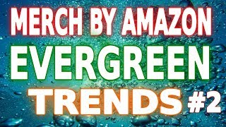 Merch By Amazon Evergreen Trends #2 - Niches With Low Competition