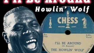 Watch Howlin Wolf Ill Be Around video