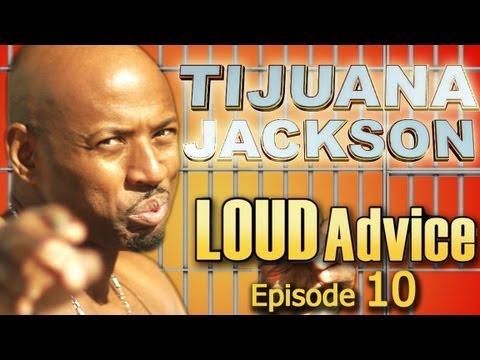 Tijuana Jackson's LOUD Advice Ep. 10 of 12 — Life Coach with a Goon Hand