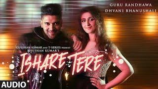 Ishare Tere Full Audio Song Guru Randhawa Dhvani Bhanushali Directorgifty Bhushan Kumar