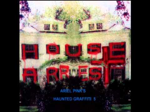 Ariel Pinks Haunted Graffiti - House Arrest