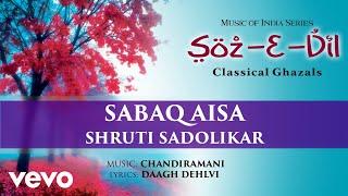 Sabaq Aisa - Soz-E-Dil | Shruti Sadolikar | Classical Ghazal | Official Song