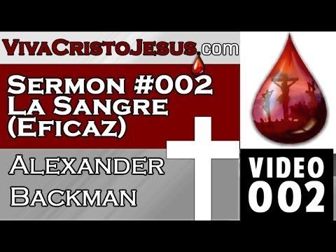 002 Sermon #002 La Sangre (Eficaz) - Alexander Backman - VIVA CRISTO JESUS -Oct 12 2013