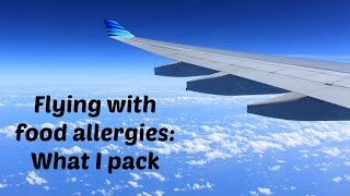 Flying with food allergies: What I pack