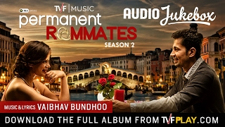 TVF's Permanent Roommates Season 2 Music   Audio Jukebox   Download the MP3s from TVFPlay.com