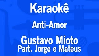 Karaokê Anti Amor Gustavo Mioto Part Jorge E Mateus