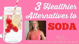 3 Healthy Alternatives to Soda